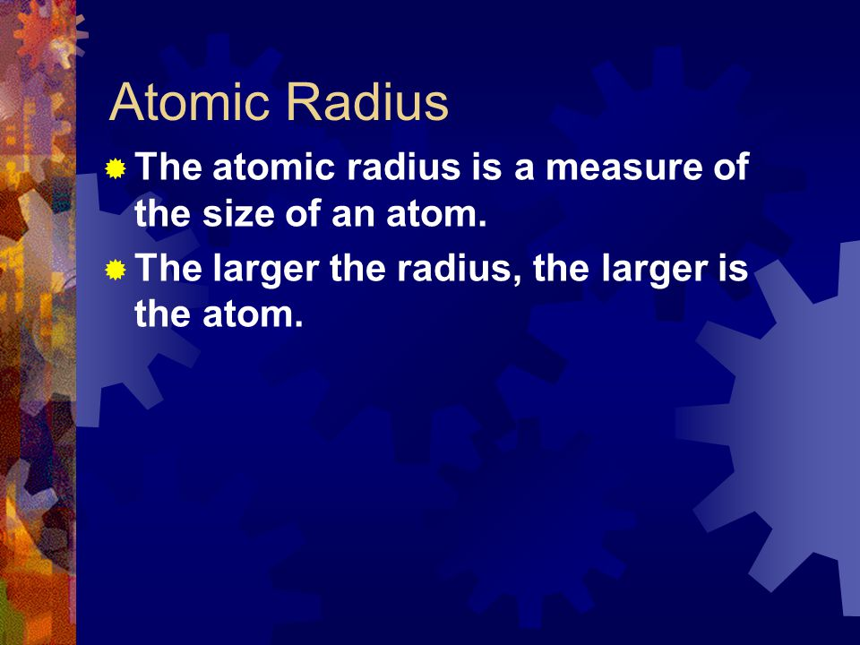 Atomic Radius The atomic radius is a measure of the size of an atom.