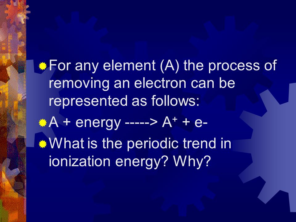 For any element (A) the process of removing an electron can be represented as follows: