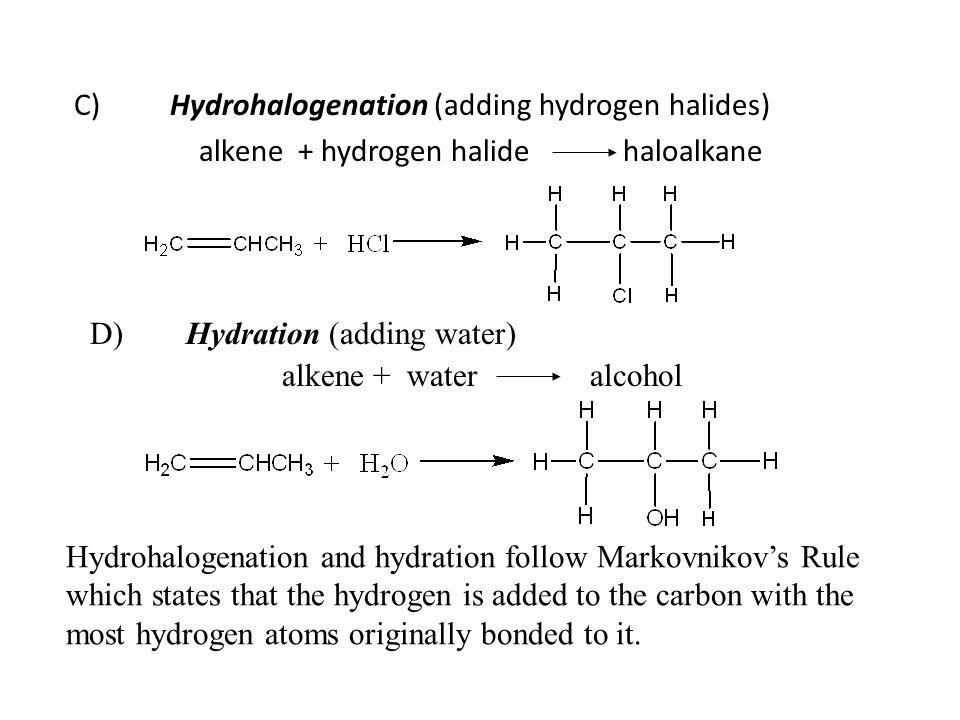 C) Hydrohalogenation (adding hydrogen halides) alkene + hydrogen halide haloalkane