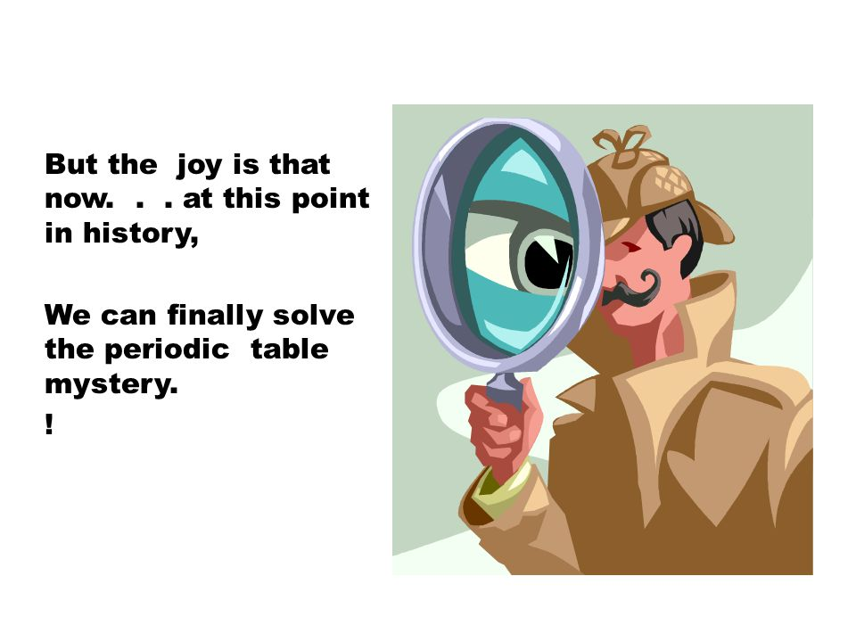 But the joy is that now. . . at this point in history,