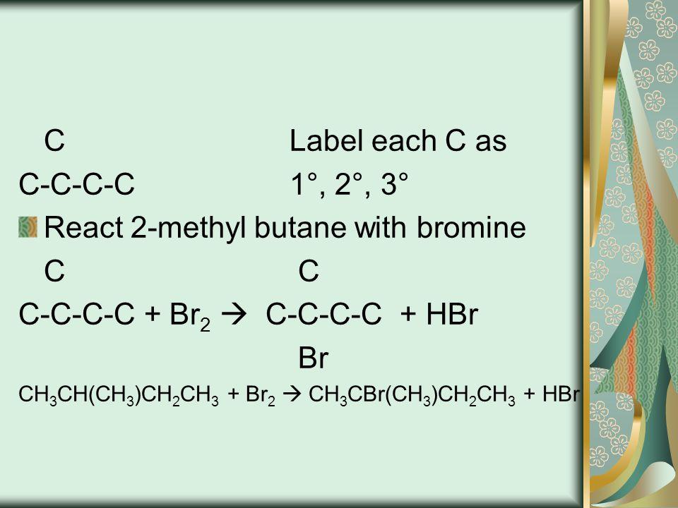 React 2-methyl butane with bromine C C C-C-C-C + Br2  C-C-C-C + HBr