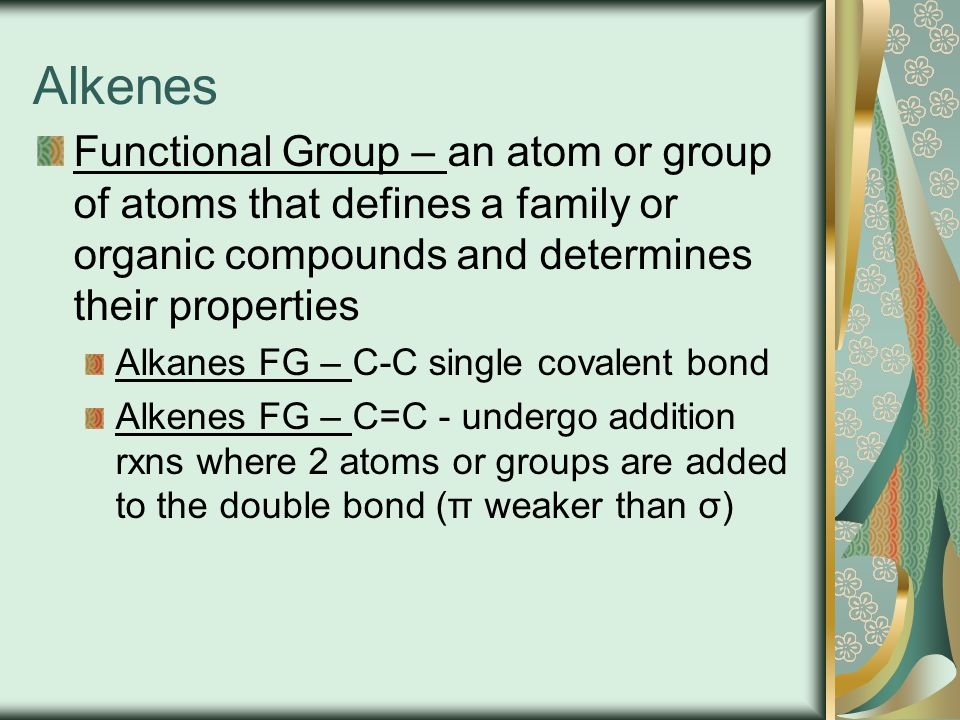 Alkenes Functional Group – an atom or group of atoms that defines a family or organic compounds and determines their properties.