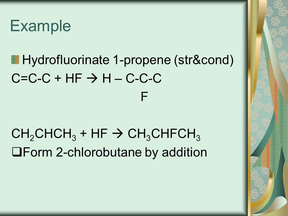 Example Hydrofluorinate 1-propene (str&cond) C=C-C + HF  H – C-C-C F