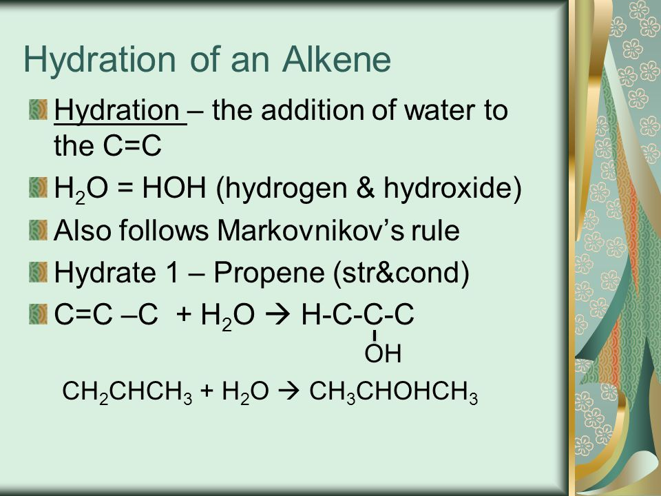 Hydration of an Alkene Hydration – the addition of water to the C=C