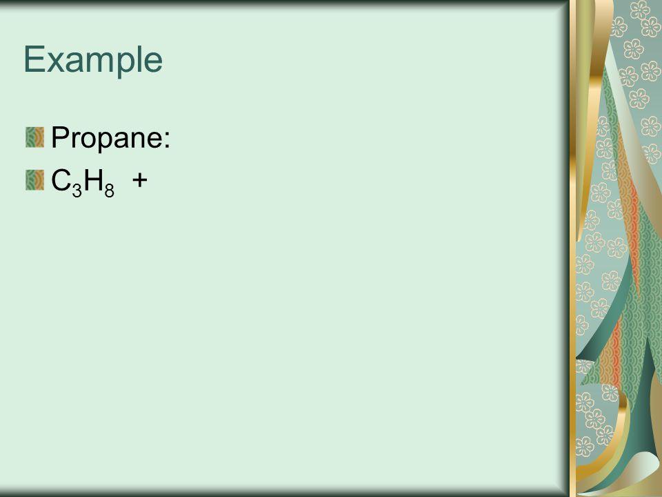 Example Propane: C3H8 +