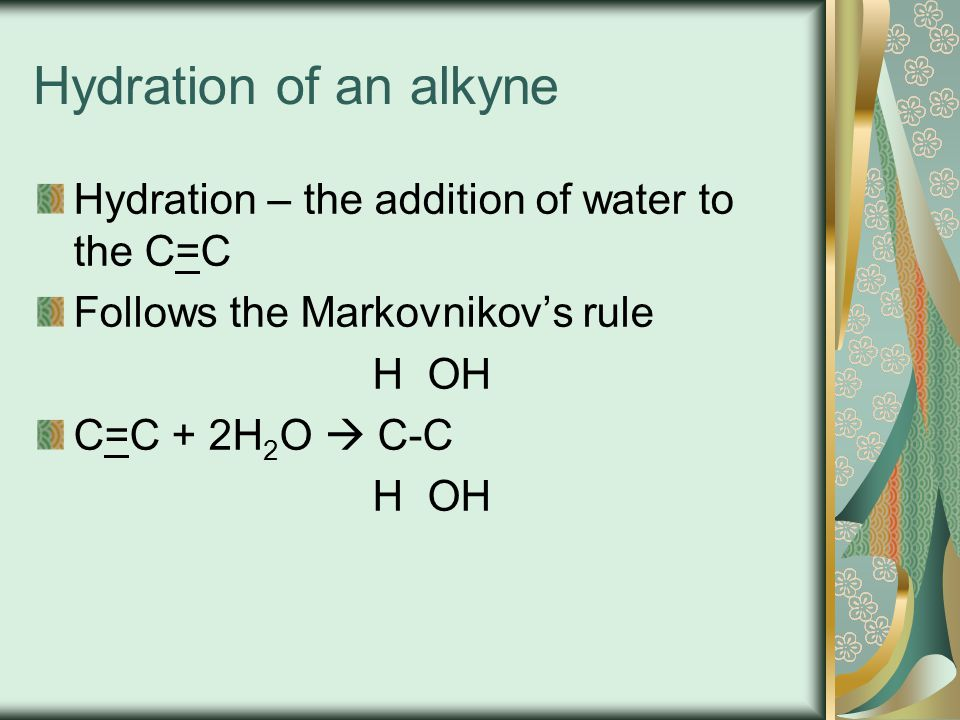 Hydration of an alkyne Hydration – the addition of water to the C=C