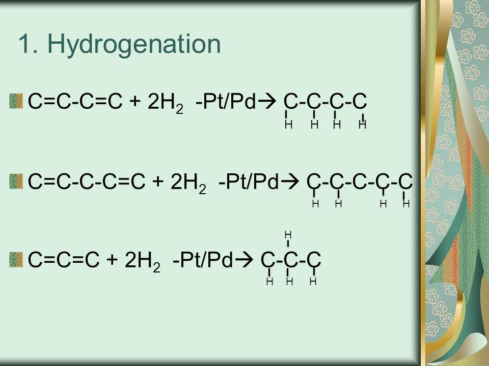 1. Hydrogenation C=C-C=C + 2H2 -Pt/Pd C-C-C-C