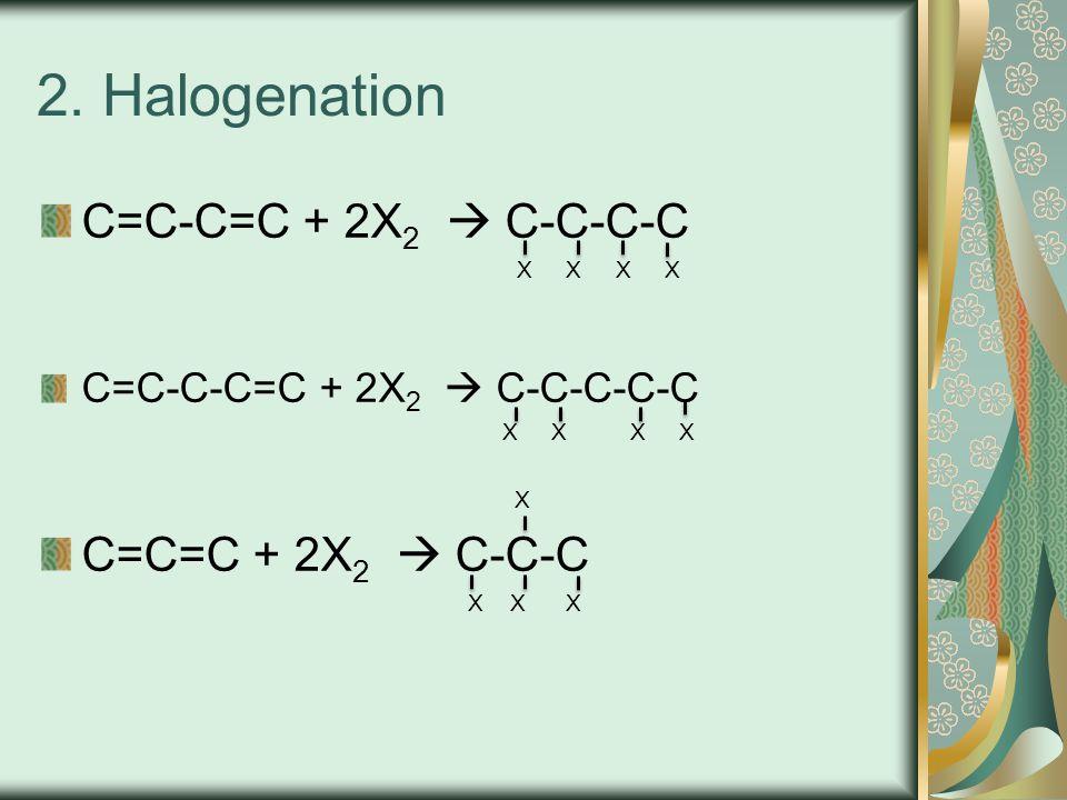 2. Halogenation C=C-C=C + 2X2  C-C-C-C C=C=C + 2X2  C-C-C