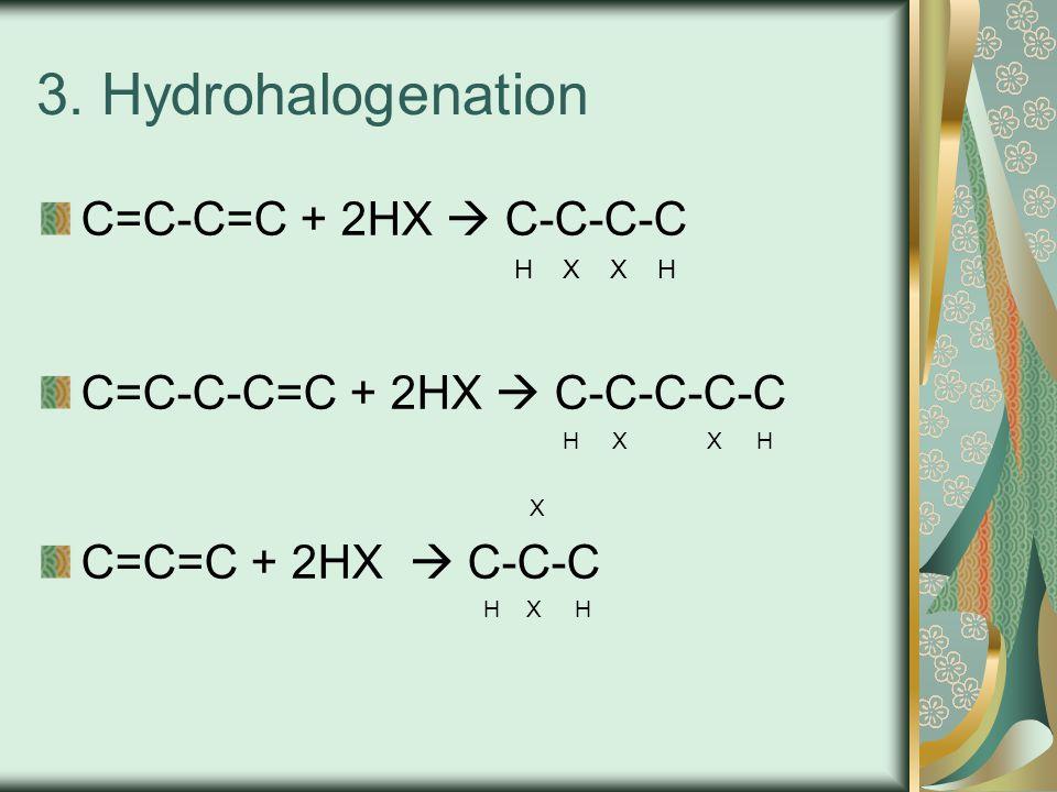 3. Hydrohalogenation C=C-C=C + 2HX  C-C-C-C