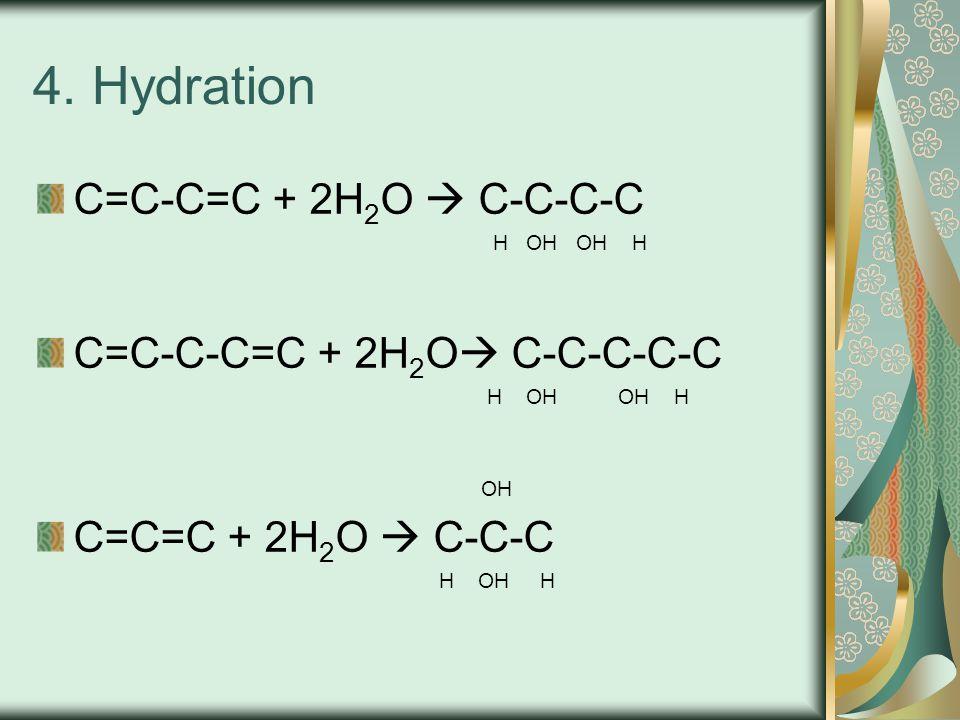 4. Hydration C=C-C=C + 2H2O  C-C-C-C C=C-C-C=C + 2H2O C-C-C-C-C