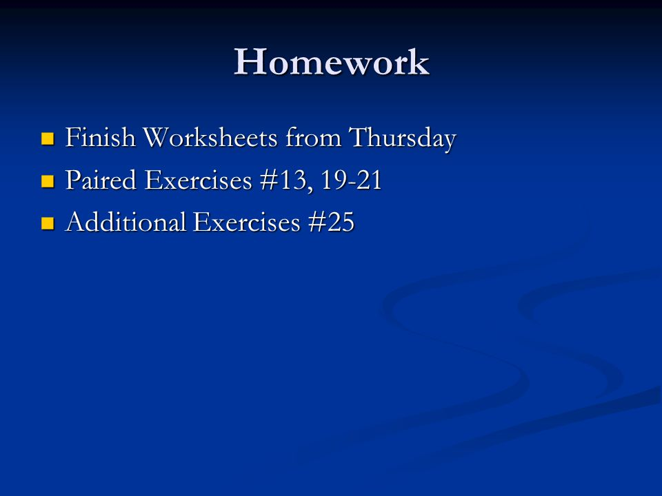 Homework Finish Worksheets from Thursday Paired Exercises #13, 19-21