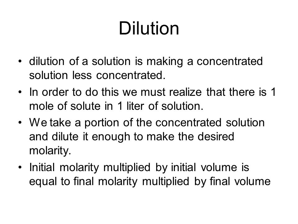 Dilution dilution of a solution is making a concentrated solution less concentrated.