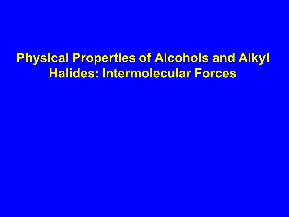 Physical Properties of Alcohols and Alkyl Halides: Intermolecular Forces