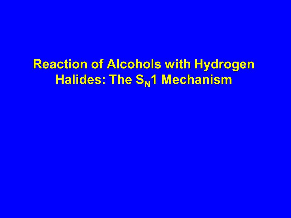 Reaction of Alcohols with Hydrogen Halides: The SN1 Mechanism