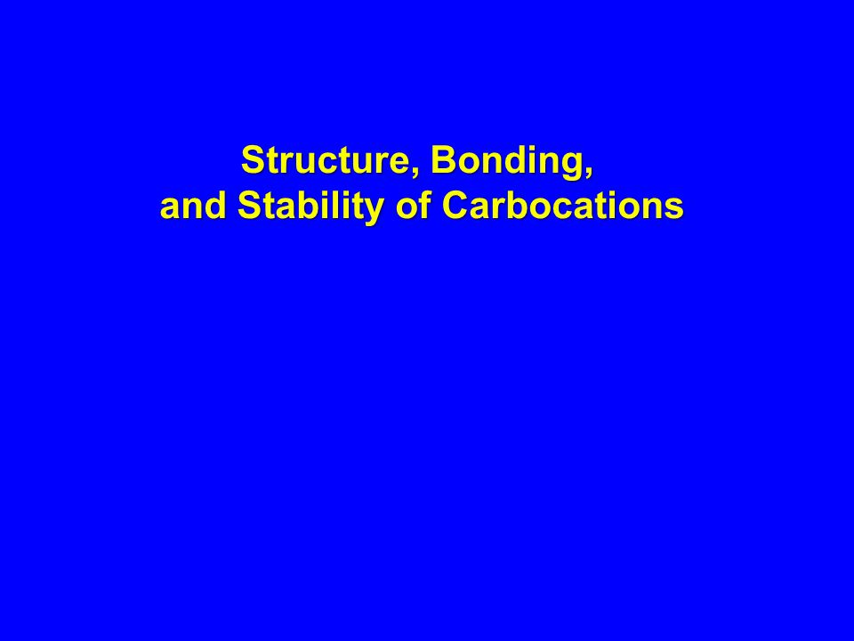 Structure, Bonding, and Stability of Carbocations