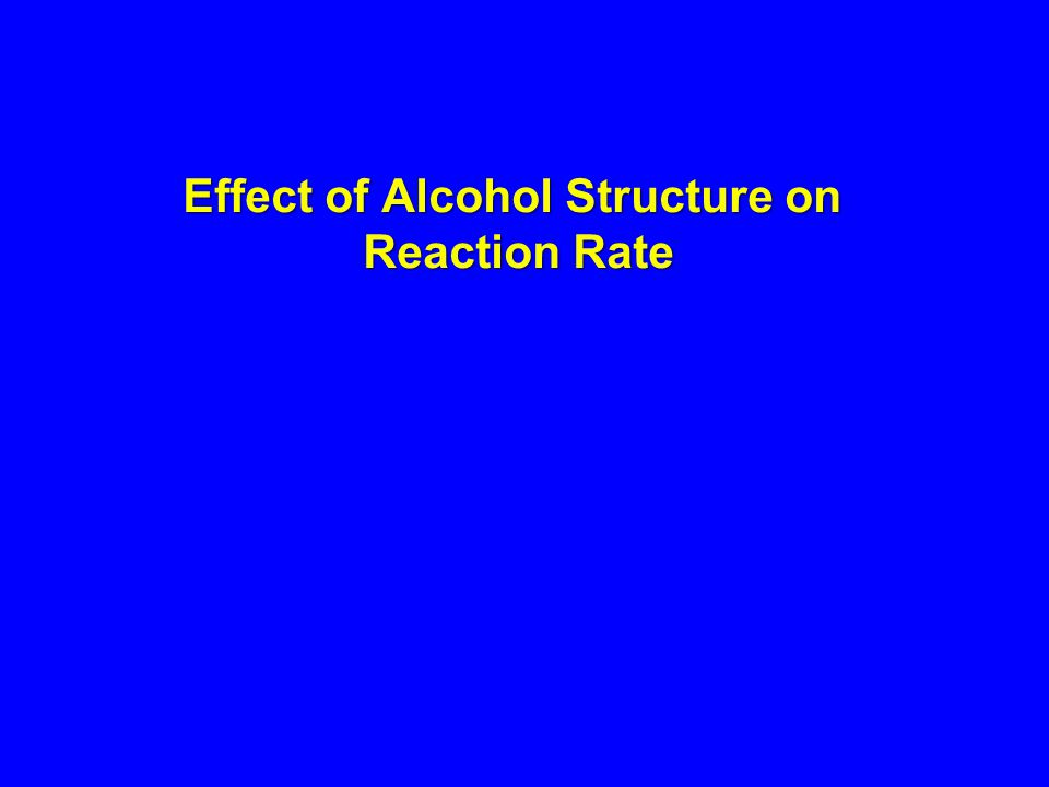 Effect of Alcohol Structure on Reaction Rate