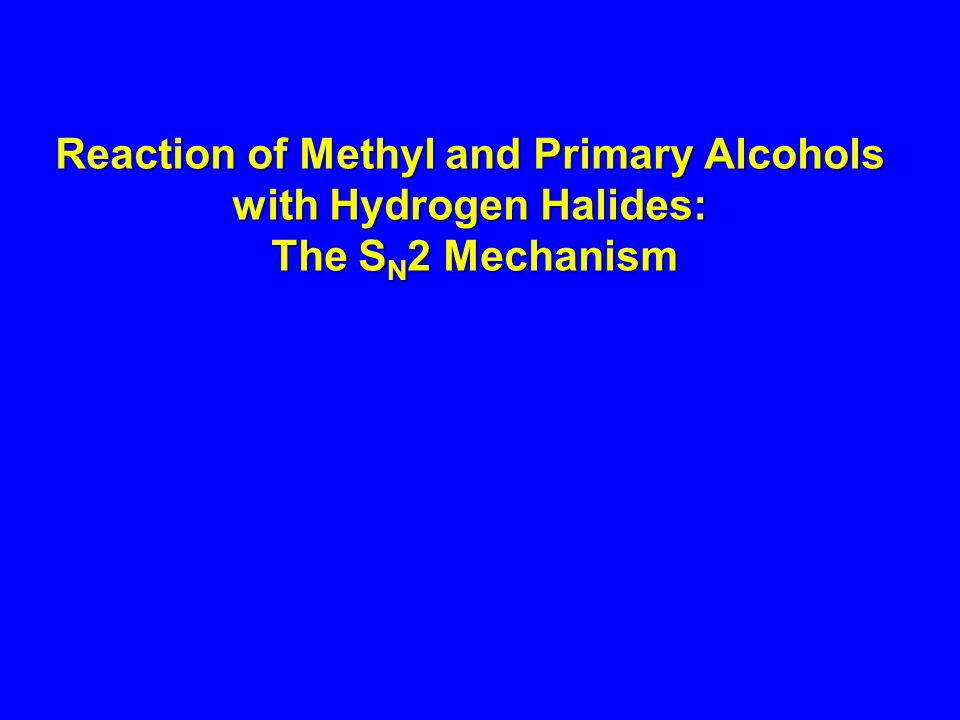Reaction of Methyl and Primary Alcohols with Hydrogen Halides: The SN2 Mechanism