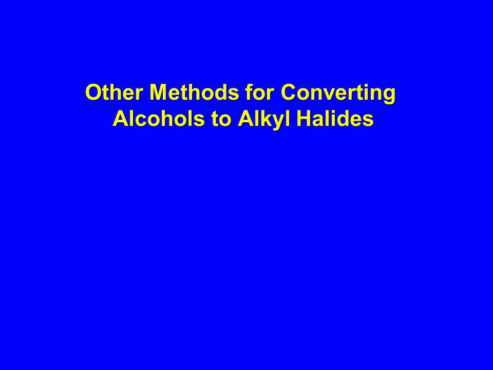 Other Methods for Converting Alcohols to Alkyl Halides