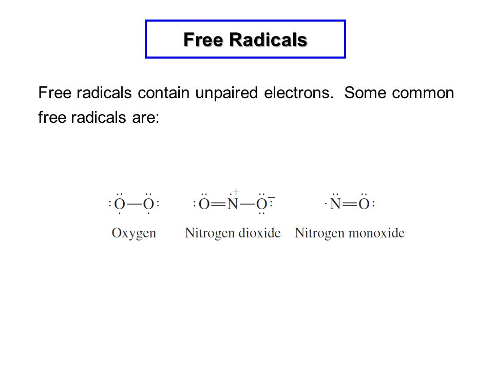 Free Radicals Free radicals contain unpaired electrons. Some common free radicals are: 8