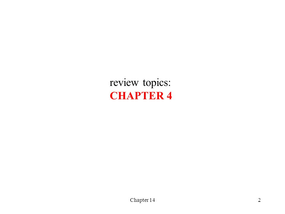 review topics: CHAPTER 4 Chapter 14