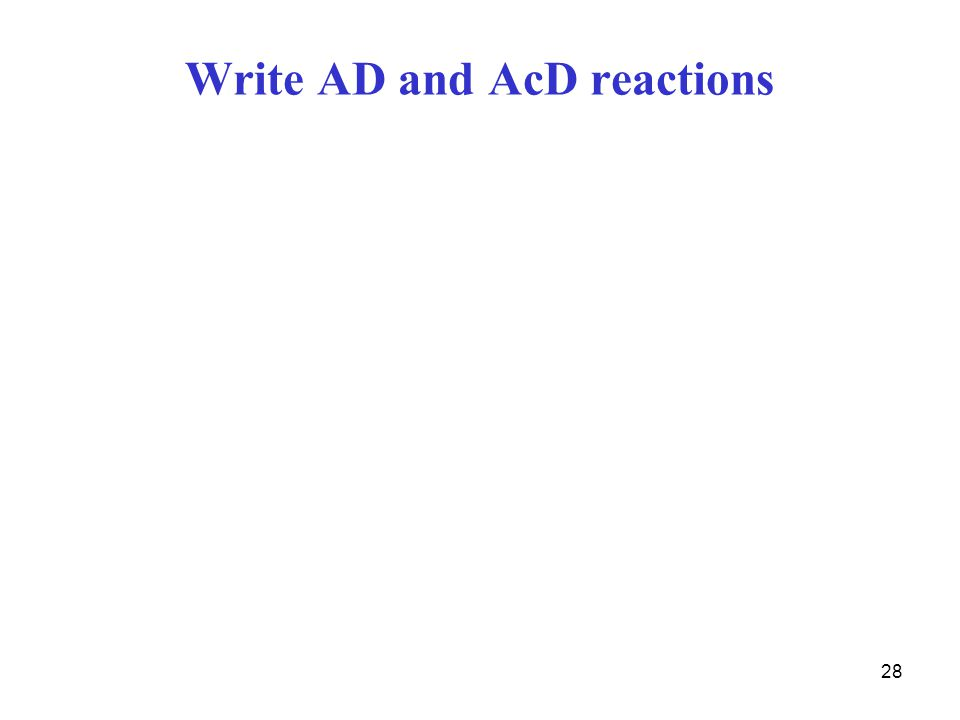 Write AD and AcD reactions