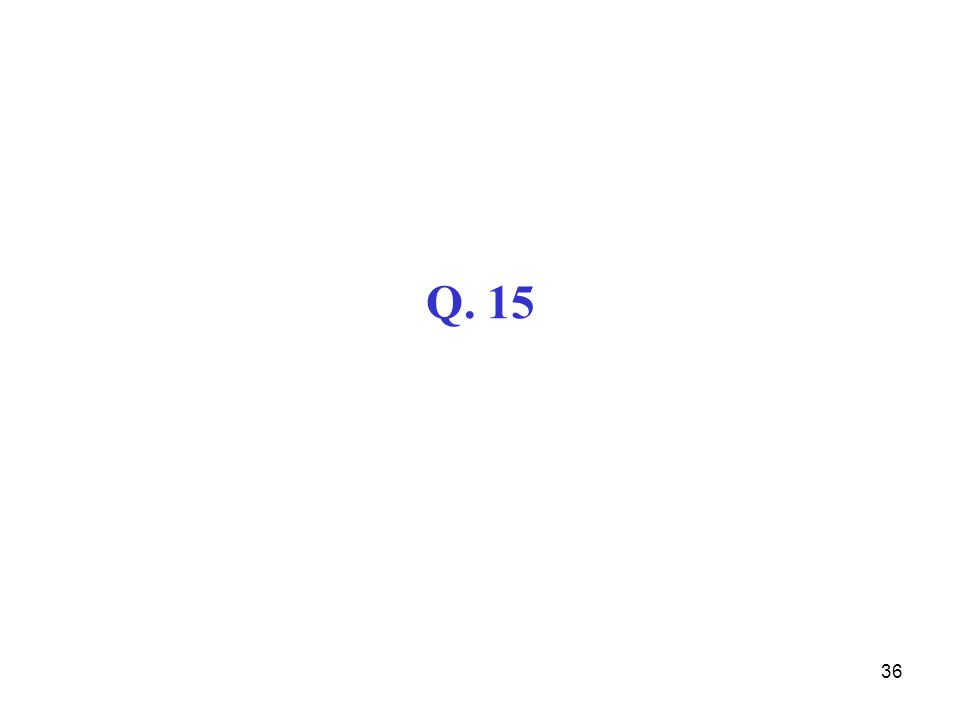 Q. 15