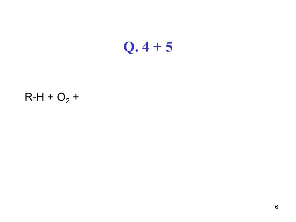 Q. 4 + 5 R-H + O2 +