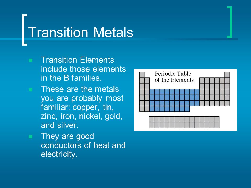 Transition Metals Transition Elements include those elements in the B families.