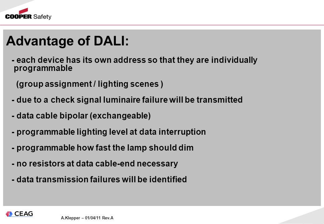 Advantage of DALI: - each device has its own address so that they are individually. programmable. (group assignment / lighting scenes )