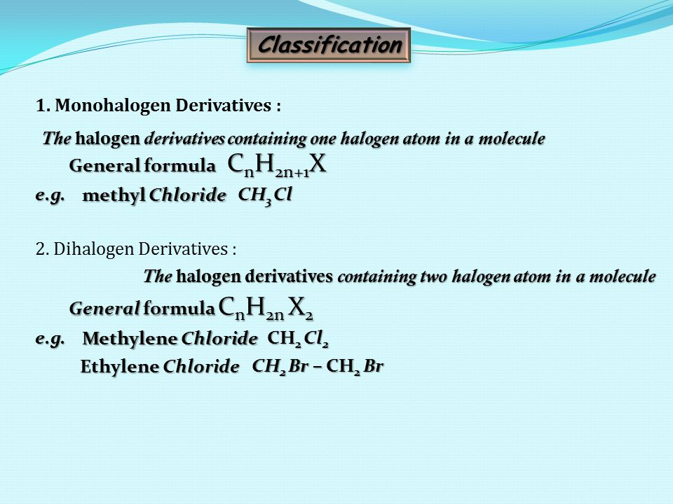 Classification 1. Monohalogen Derivatives :