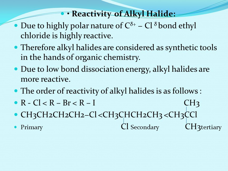 • Reactivity of Alkyl Halide: