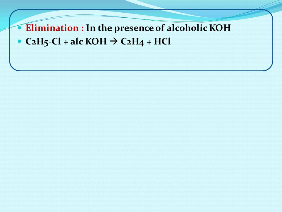 Elimination : In the presence of alcoholic KOH