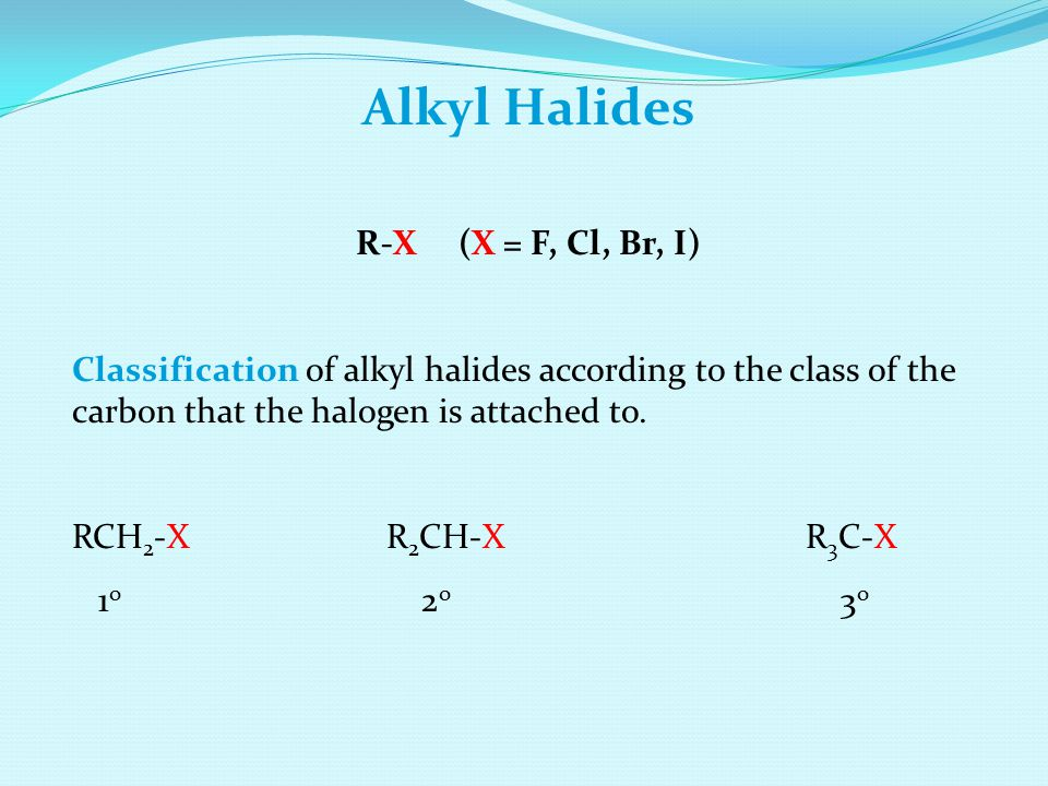 Alkyl Halides R-X (X = F, Cl, Br, I)