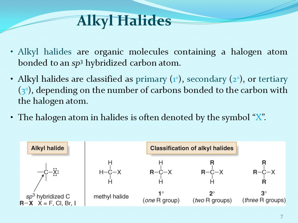 Alkyl Halides Alkyl halides are organic molecules containing a halogen atom bonded to an sp3 hybridized carbon atom.