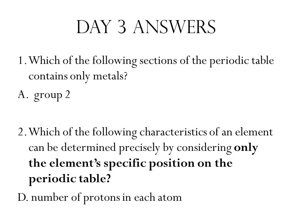 Day 3 answers 1. Which of the following sections of the periodic table contains only metals group 2.