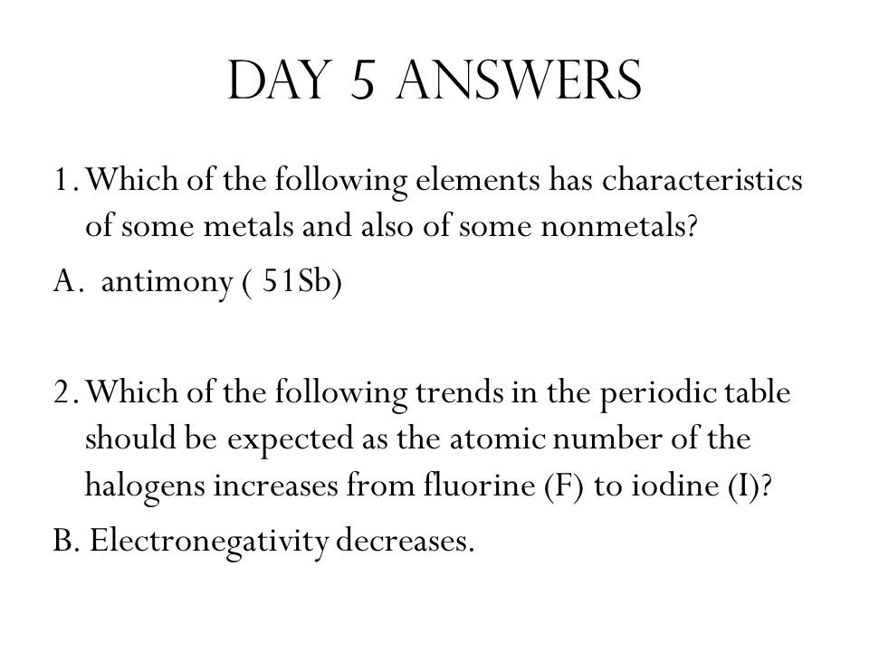 Day 5 answers 1. Which of the following elements has characteristics of some metals and also of some nonmetals