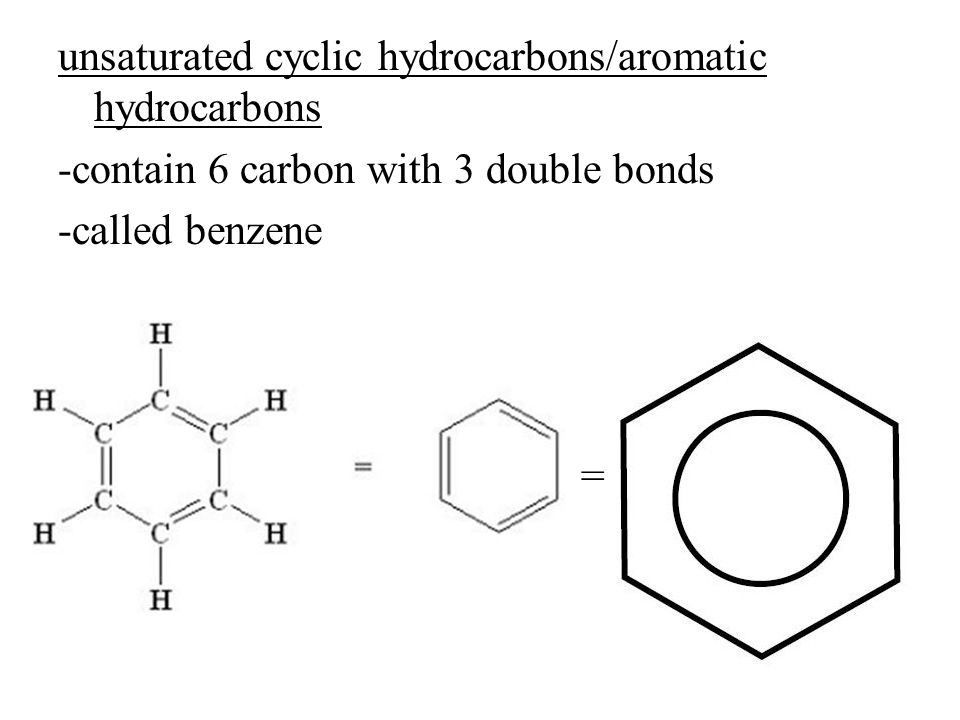 unsaturated cyclic hydrocarbons/aromatic hydrocarbons -contain 6 carbon with 3 double bonds -called benzene =