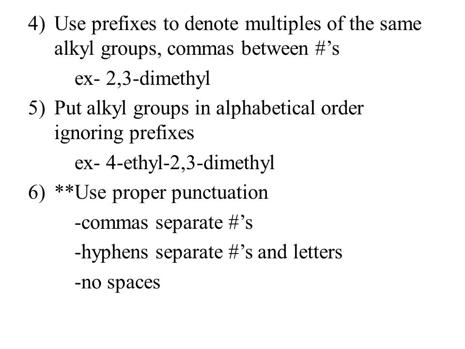 Use prefixes to denote multiples of the same alkyl groups, commas between #'s