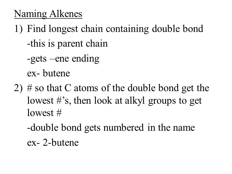 Naming Alkenes Find longest chain containing double bond. -this is parent chain. -gets –ene ending.