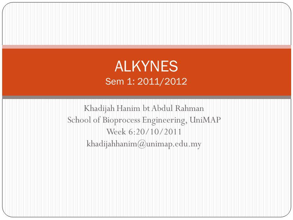 ALKYNES Sem 1: 2011/2012 Khadijah Hanim bt Abdul Rahman