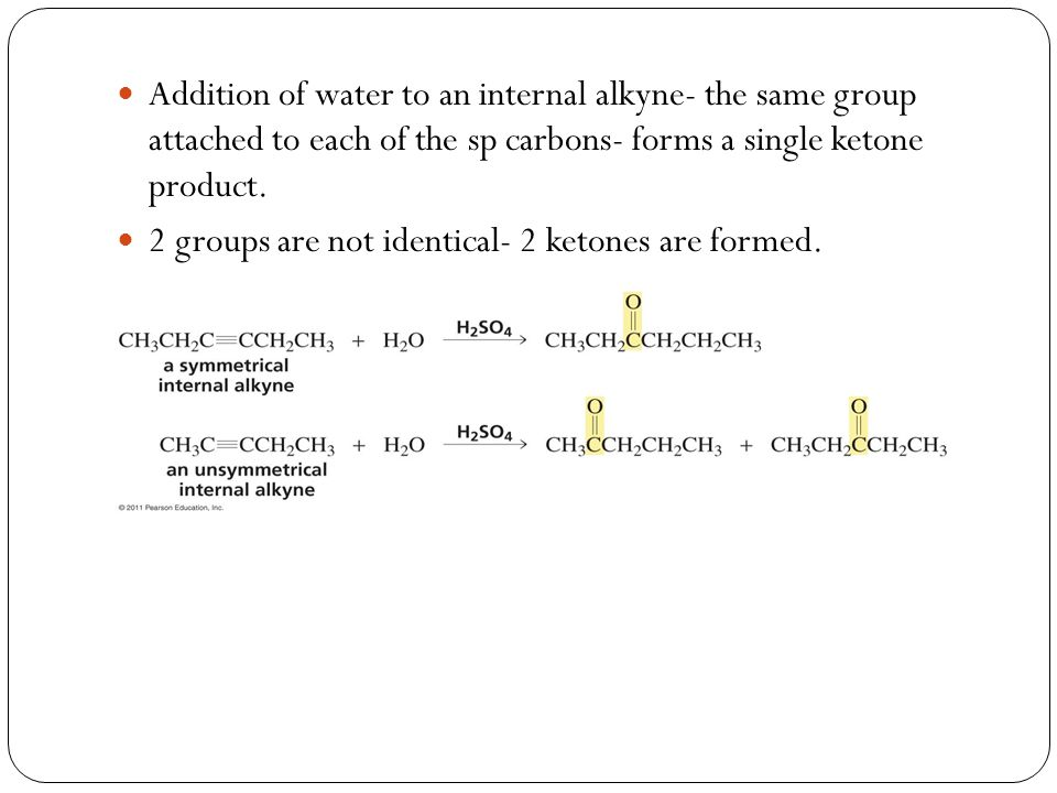 Addition of water to an internal alkyne- the same group attached to each of the sp carbons- forms a single ketone product.