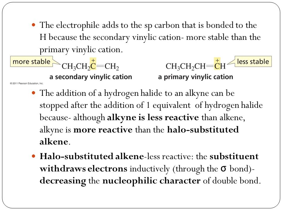 The electrophile adds to the sp carbon that is bonded to the H because the secondary vinylic cation- more stable than the primary vinylic cation.