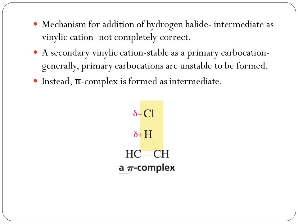 Mechanism for addition of hydrogen halide- intermediate as vinylic cation- not completely correct.