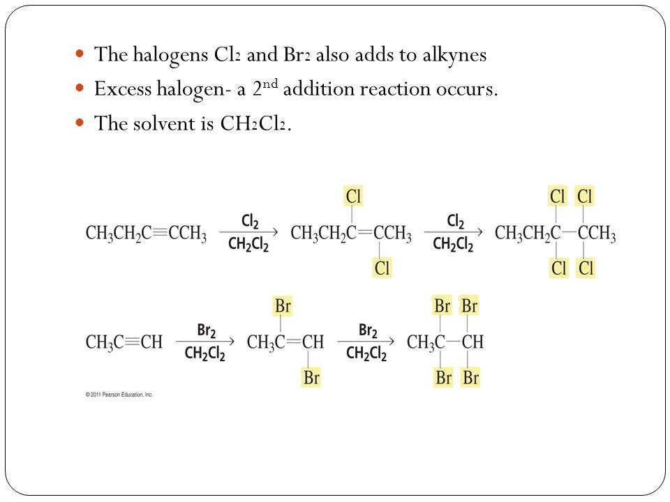 The halogens Cl2 and Br2 also adds to alkynes
