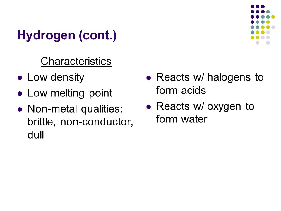 Hydrogen (cont.) Characteristics Low density Low melting point