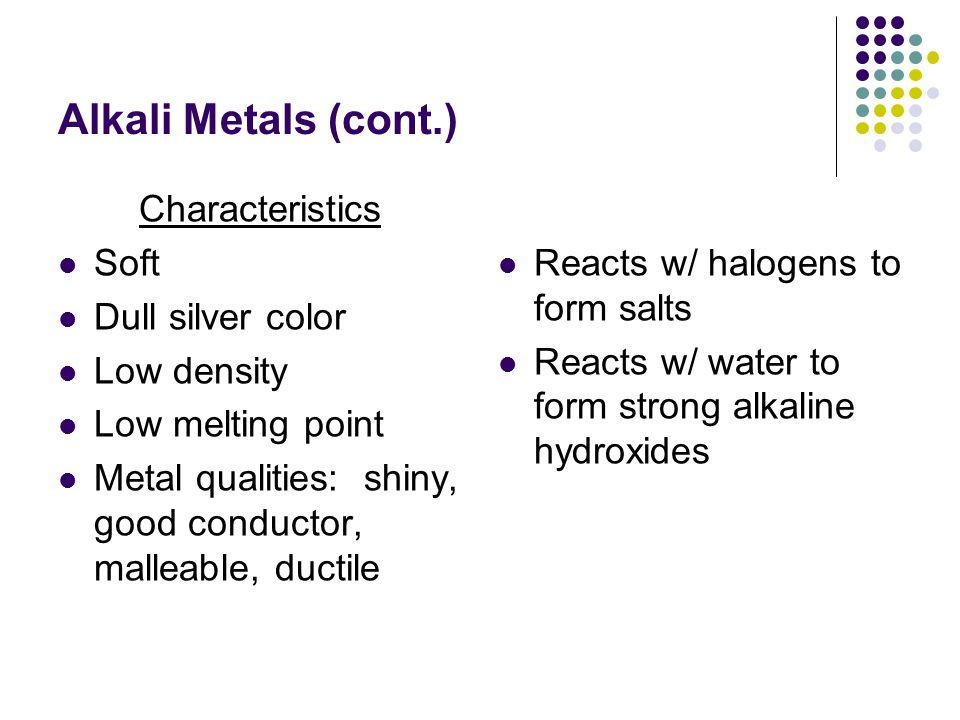 Alkali Metals (cont.) Characteristics Soft Dull silver color