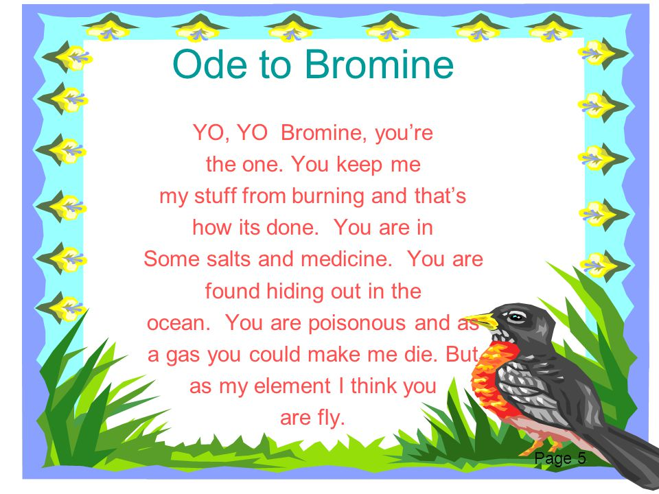 Ode to Bromine YO, YO Bromine, you're the one. You keep me