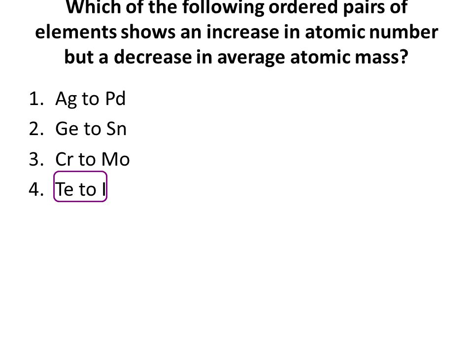 Which of the following ordered pairs of elements shows an increase in atomic number but a decrease in average atomic mass