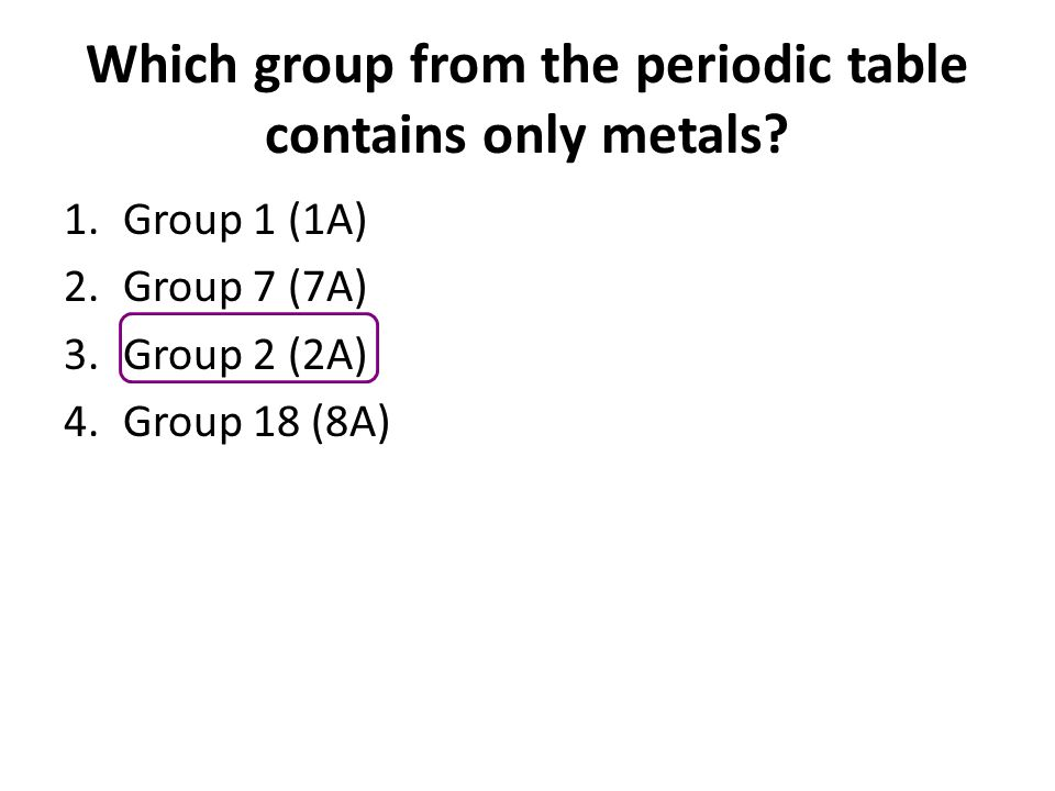 Which group from the periodic table contains only metals