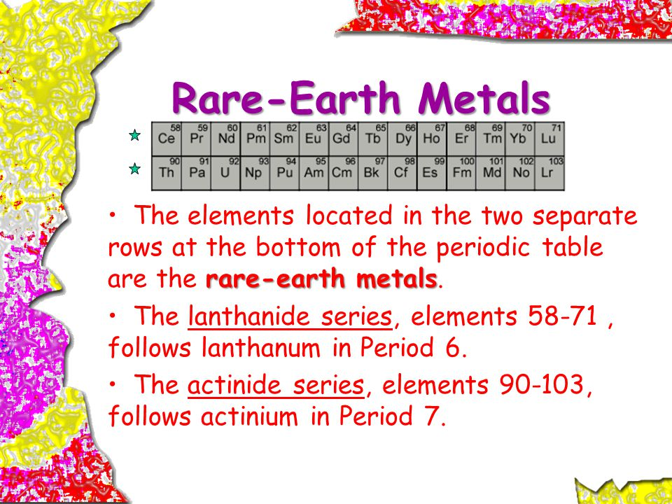 Rare-Earth Metals The elements located in the two separate rows at the bottom of the periodic table are the rare-earth metals.